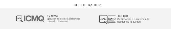 CERTIFICADOS: ICMQ EN 12715 EJECUCIÓN DE TRABAJOS GEOTÉCNICOS ESPECIALES. INYECCIÓN ICMQ  ISO9001 CERTIFICACIÓN DE SISTEMAS DE GESTIÓN DE LA CALIDAD